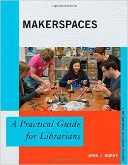 Makerspaces - A Practical Guide for Librarians