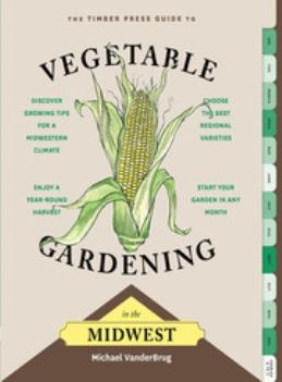 Timber Press Guide to Vegetable Gardening in the Midwest book cover