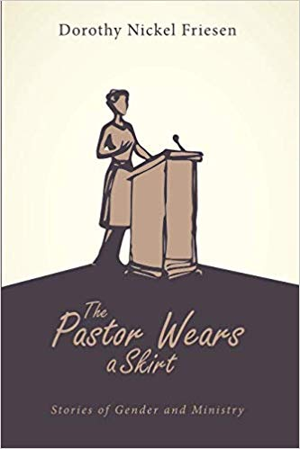 cover art for the book The Pastor Wears A Skirt by Dorothy Nickel Friesen